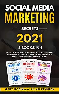 Social Media Marketing Secrets 2021: 3 Books in 1: Facebook, Instagram and Youtube, The Ultimate Guide For Beginners to Ma...