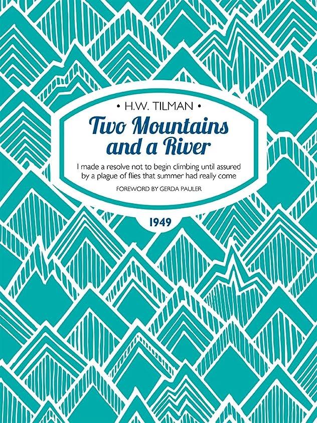 不器用売る召集するTwo Mountains and a River: I made a resolve not to begin climbing until assured by a plague of flies that summer had really come (H.W. Tilman: The Collected Edition) (English Edition)