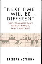 Next Time Will Be Different: Why Economists Can't Predict Financial Panics and Crises