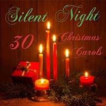 Silent Night: 30 Christmas Carols Including O Come All Ye Faithful, I Saw Three Ships, Once in Royal David's City, O Little Town of Bethlehem, We Wish You a Merry Christmas & More