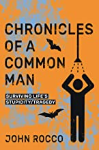 Chronicles of a Common Man: Surviving Life's Stupidity/Tragedy