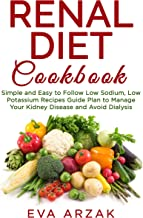 RENAL DIET COOKBOOK: Simple and Easy to Follow Low Sodium, Low Potassium  Recipes Guide Plan to Manage Your Kidney Disease and Avoid Dialysis