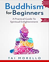 BUDDHISM: Buddhism for Beginners: A Practical Guide to Spiritual Enlightenment (buddhism for beginners, zen, chakras, reik...