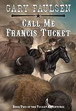 Call Me Francis Tucket (Tucket Adventures)