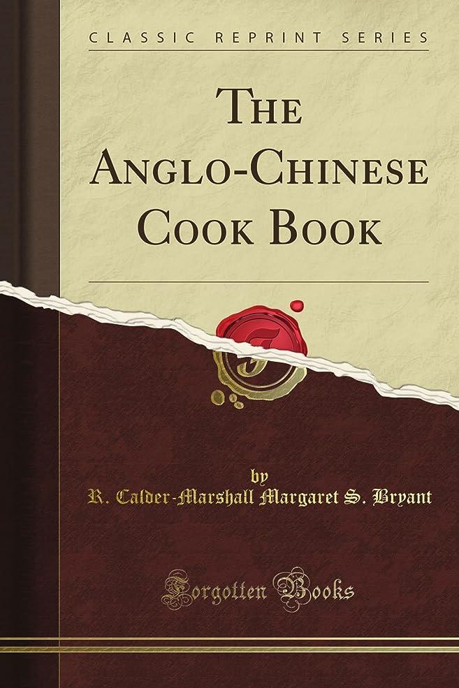 長いですアブストラクトむしゃむしゃThe Anglo-Chinese Cook Book (Classic Reprint)