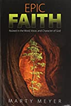 Epic Faith: Rooted in the Word, Voice, and Character of God