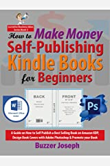 How to Make Money Self-Publishing Kindle Books for Beginners: A Guide on How to Self Publish a Best Selling Book on Amazon KDP, Design Book Covers with ... your Book (Lucrative Business Ideas Series) Kindle Edition