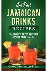 The Best Jamaican Drinks Recipes: 15 Authentic Mixed Beverage Recipes from Jamaica Kindle Edition