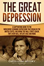 The Great Depression: A Captivating Guide to the Worldwide Economic Depression that Began in the United States, Including ...
