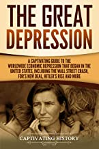 The Great Depression: A Captivating Guide to the Worldwide Economic Depression that Began in the United States, Including the Wall Street Crash, FDR's New deal, Hitler's Rise and More