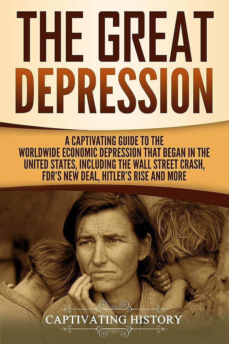 ライラック征服するホラーThe Great Depression: A Captivating Guide to the Worldwide Economic Depression that Began in the United States, Including the Wall Street Crash, FDR's ... Hitler's Rise and More (English Edition)