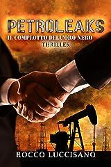 Petroleaks (Thriller): Il complotto dell'oro nero - Accordi segreti, cospirazioni, libri scomparsi e attacchi mirati in un mondo macchiato dal petrolio. ... commissario italo-greco Alexander Keeric) Formato Kindle