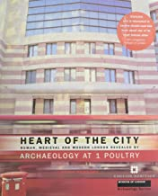 Heart of the City: Roman, Medieval and Modern London Revealed by Archaeology at 1 Poultry
