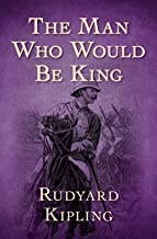 The Man Who Would be King: (Annotated Edition)