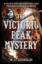 The Victorio Peak Mystery: A Search for the Greatest Lost Treasure Cache in America