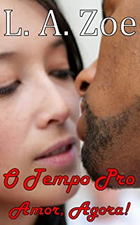O Tempo Pro Amor, Agora! (Portuguese Edition)
