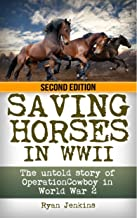 Saving Horses in WWII: The Untold Story of Operation Cowboy in World War 2 (Operation Cowboy, World War II Book 1)