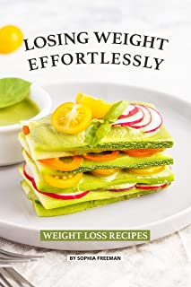 Losing Weight Effortlessly: Weight Loss Recipes