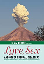 The Onion Presents: Love, Sex, and Other Natural Disasters: Relationship Reporting from America's Finest News Source (Onion Ad Nauseam)