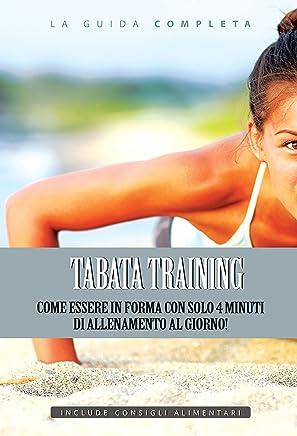 Tabata Training: Come essere in forma con solo 4 minuti di allenamento al giorno! (Tabata, Tabata Training)