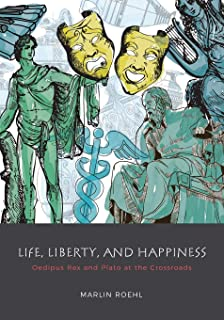 Life, Liberty, and Happiness: Oedipus Rex and Plato at the Crossroads