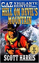 Hell On Devil's Mountain: Caz: Vigilante Hunter: A Brand New Western Adventure Sequel From The Author of