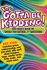 """You Gotta Be Kidding!: The Crazy Book of """"Would You Rather...?"""" Questions Kindle Edition"""