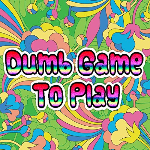 Dumb way to play game