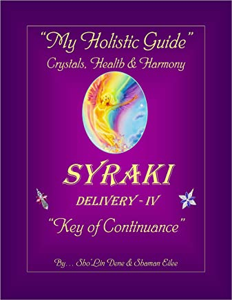 """My Holistic Guide"" ... Crystals, Health & Harmony: SYRAKI Delivery - IV ... ""Key of Continuance"" (SYRAKI HOLISTIC WAYS Book 4)"