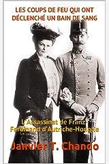 LES COUPS DE FEU QUI ONT DÉCLENCHÉ UN BAIN DE SANG: L'Assassinat de Franz-Ferdinand d'Autriche-Hongrie Format Kindle