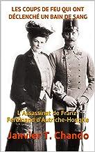 LES COUPS DE FEU QUI ONT DÉCLENCHÉ UN BAIN DE SANG: L'Assassinat de Franz-Ferdinand d'Autriche-Hongrie