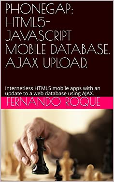 PHONEGAP: HTML5-JAVASCRIPT MOBILE DATABASE. AJAX UPLOAD.: Internetless HTML5 mobile apps with an update to a web database using AJAX.