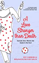 A Love Stronger than Death: Episode One: Words Like Seeds in the Soul