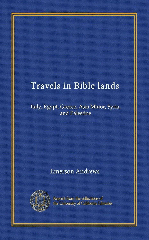 アレンジモールス信号シプリーTravels in Bible lands: Italy, Egypt, Greece, Asia Minor, Syria, and Palestine
