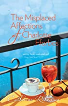 The Misplaced Affections of Charlotte Fforbes (The Catherine Robertson trilogy)