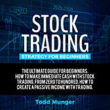 Stock Trading - Strategy for Beginners : The Ultimate Guide for Making Immediate Cash with Stock Trading. From Zero to Hundred