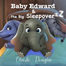Baby Edward and the Big Sleepover: A Bedtime Story Designed to Get Children to Sleep: Baby Edward Stories, Book 3