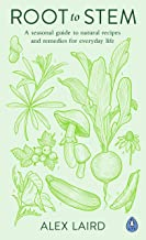 Root to Stem: A seasonal guide to natural recipes and remedies for everyday life (English Edition)