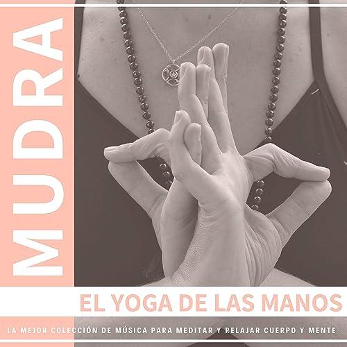 Mudra El Yoga de las Manos - La Mejor Colección de Música ...