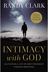 Intimacy with God: Cultivating a Life of Deep Friendship Through Obedience Kindle Edition