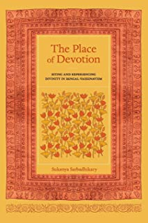 The Place of Devotion: Siting and Experiencing Divinity in Bengal-Vaishnavism (South Asia Across the Disciplines Book 23)...