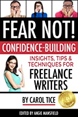 FEAR NOT! Confidence-Building Insights, Tips, and Techniques for Freelance Writers (Make a Living Writing Book 3) Kindle Edition