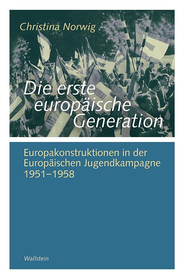 破裂吐く発生するDie erste europ?ische Generation: Europakonstruktionen in der Europ?ischen Jugendkampagne 1951-1958 (G?ttinger Studien zur Generationsforschung. Ver?ffentlichungen ... 21) (German Edition)
