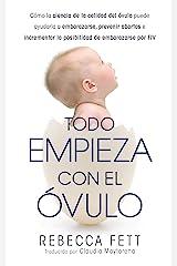 Todo Empieza con el Óvulo: Cómo la ciencia de la calidad del óvulo puede ayudarla a embarazarse, prevenir abortos e incrementar la posibilidad de embarazarse por FIV (Spanish Edition) Kindle Edition