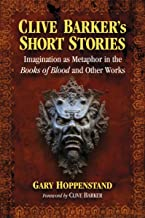 Clive Barker's Short Stories: Imagination As Metaphor in the Books of Blood and Other Works