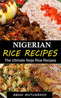 NIGERIAN RICE RECIPES: The Ultimate Naija Rice Recipes