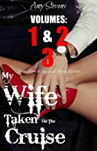 MY WIFE TAKEN ON THE CRUISE VOLUMES 1, 2, 3: Three Hotwife Vacation Stories Bundle