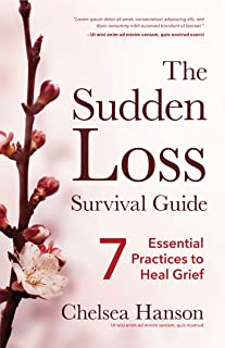 The Sudden Loss Survival Guide: Seven Essential Practices for Healing Grief