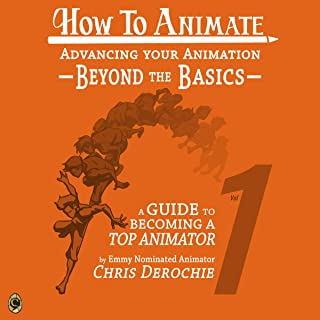 Advancing Your Animation Beyond the Basics: A Guide to Becoming a Top Animator: How to Animate, Book 1