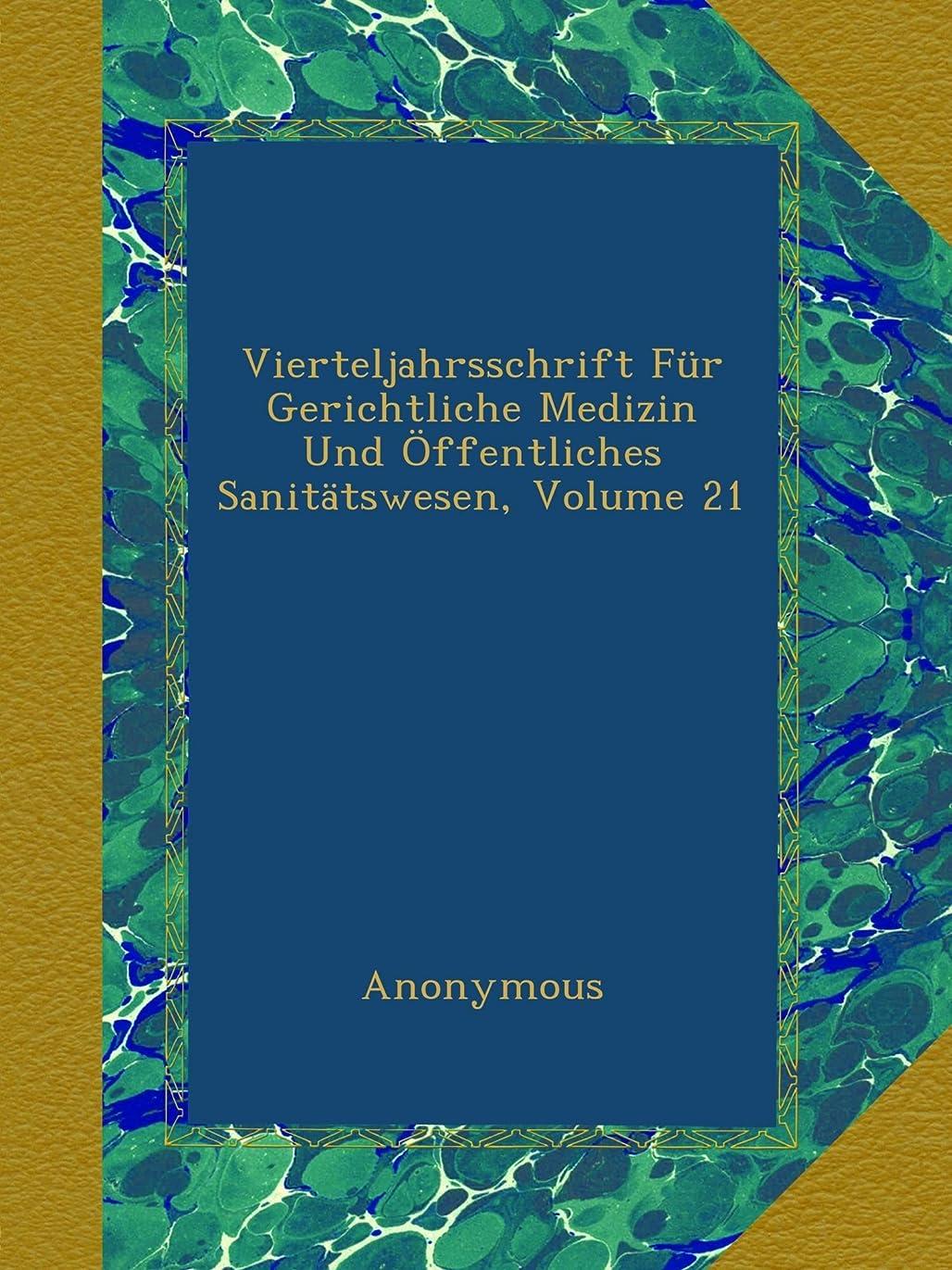 誇りに思うブルマリナーVierteljahrsschrift Fuer Gerichtliche Medizin Und Oeffentliches Sanitaetswesen, Volume 21
